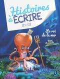 Elsa Bouteville - Histoires à écrire CE1-CE2 - Le roi de la mer.