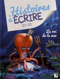 Elsa Bouteville et Matthieu Roussel - Histoires à écrire CE1-CE2 - Le roi de la mer. 1 Cédérom