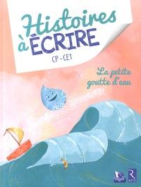 Elsa Bouteville et Eleonora De Pieri - Histoires à écrire CP-CE1 - La petite goutte d'eau. 1 Cédérom