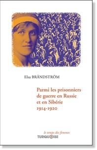 Elsa Brändström - Parmi les prisonniers de guerre en Russie et en Sibérie 1914-1920.
