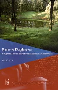 Elsa Cavalié - Réécrire l'Angleterre - L'anglicité dans la littérature britannique contemporaine.