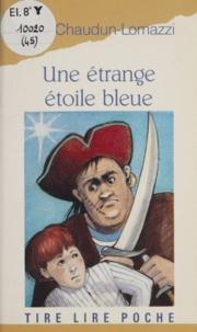 Elsa Chaudun-Lomazzi et Sophia Grégoriou - Une étrange étoile bleue.