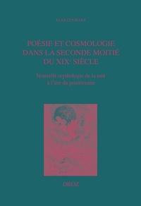 Elsa Courant - Poésie et cosmologie dans la seconde moitié du XIXe siècle - Nouvelle mythologie de la nuit à l'ère du positivisme.