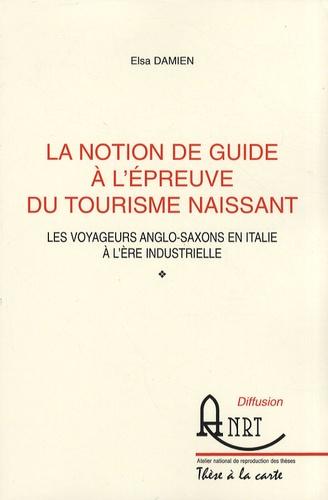 Elsa Damien - La notion de guide à l'épreuve du tourisme naissant - Les voyageurs anglo-saxons en Italie à l'ère industrielle.