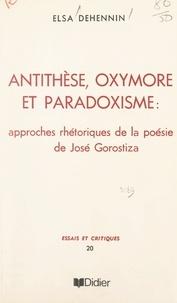 Elsa Dehennin - Antithèse, oxymore et paradoxisme - Approches rhétoriques de la poésie de José Gorostiza.