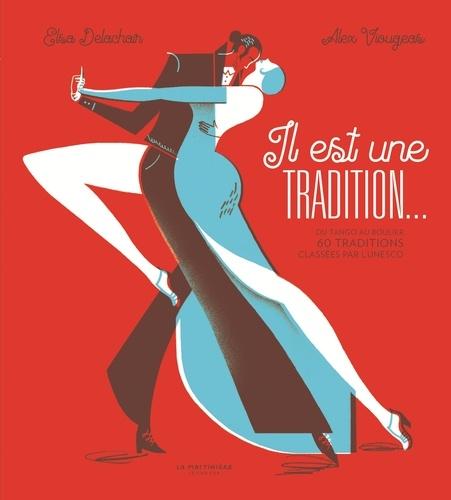 Il est une tradition.... Du tango au boulier 60 traditions classées par l'Unesco