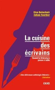 Elsa Delachair et Johan Faerber - La cuisine des écrivains - Quand la littérature passe à table.