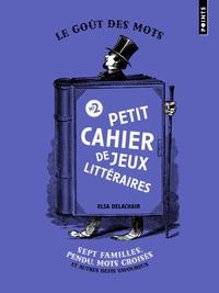 Elsa Delachair - Petit cahier de jeux littéraires - Tome 2, Sept familles, pendu, mots croisés et autres défis savoureux.