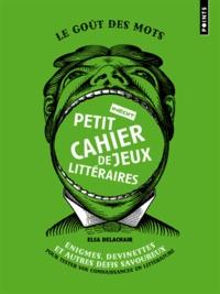 Elsa Delachair - Petit cahier inédit de jeux littéraires - Enigmes, devinettes et autres défis savoureux pour tester vos connaissances en littérature.