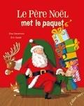 Elsa Devernois et Eric Gasté - Le Père Noël met le paquet.
