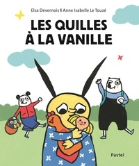Elsa Devernois et Anne-Isabelle Le Touzé - Les quilles à la vanille.