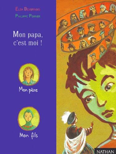 Elsa Devernois et Philippe Poirier - Mon papa, c'est moi !.