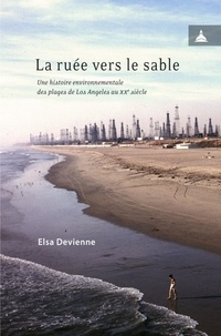 Elsa Devienne - La ruée vers le sable - Une histoire environnementale des plages de Los Angeles au XXe siècle.