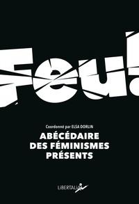 Elsa Dorlin - Feu - Abécédaire des féminismes présents.