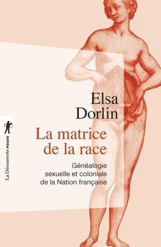 La matrice de la race. Généalogie sexuelle et coloniale de la Nation française