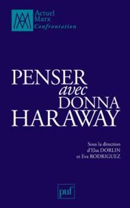 Elsa Dorlin et Eva Rodriguez - Penser avec Donna Haraway.