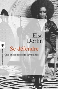 Elsa Dorlin - Se défendre - Une philosophie de la violence.