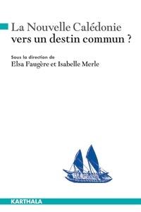 Elsa Faugère et Isabelle Merle - La Nouvelle-Calédonie, vers un destin commun ?.