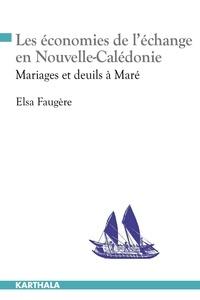 Elsa Faugère - Les économies de l'échange en Nouvelle-Calédonie - Mariages et deuils à Maré.