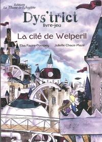 Elsa Faure-Pompey et Juliette Chaux-Mazé - La cité de Welperil - Livre-jeu.