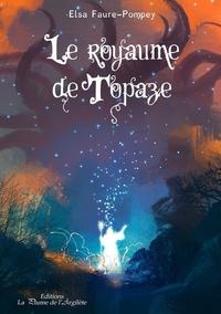 Elsa Faure-Pompey - Le royaume de Topaze.