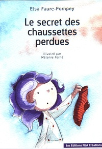 Elsa Faure-Pompey - Le secret des chaussettes perdues.