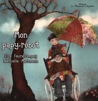 Elsa Faure-Pompey et Nathalie Mossmann - Mon papy-robot.