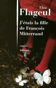 Elsa Flageul - J'étais la fille de François Mitterrand.