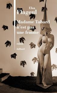 Elsa Flageul - Madame Tabard n'est pas une femme.