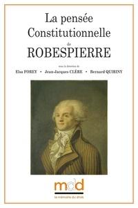 Elsa Florey et Jean-Jacques Clère - La pensée constitutionnelle de Robespierre.