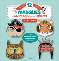 Elsa Fouquier et Caroline Hüe - 12 masques d'animaux et de héros à décorer.