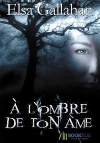 Elsa Gallahan - À L'Ombre De Ton Âme.