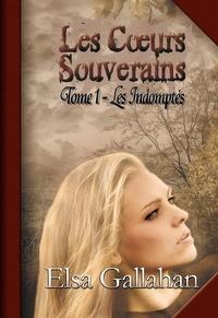Elsa Gallahan - Les Cœurs Souverains Tome 1 - Les Indomptés.