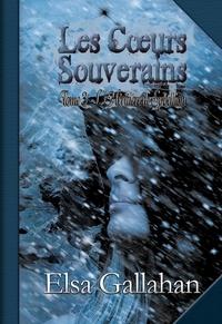 Elsa Gallahan - Les Cœurs Souverains Tome 3 - L'Héritière de Sybellion.