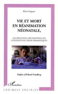 Elsa Gisquet - Vie et mort en réanimation néonatale - Les processus décisionnels en contexte de choix dramatiques.