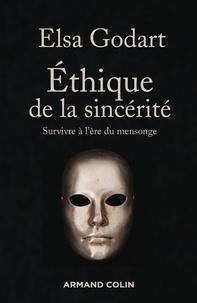 Elsa Godart - Ethique de la sincérité - Survivre à l'ère du mensonge.