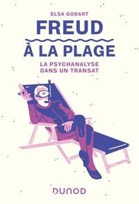 Elsa Godart - Freud à la plage - La psychanalyse dans un transat.