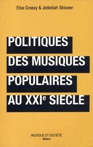 Elsa Grassy et Jedediah Sklower - Politiques des musiques populaires au XXIe siècle.