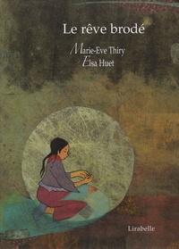 Elsa Huet et Marie-Eve Thiry - Le rêve brodé - Un conte du Tibet.