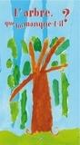 Elsa Lefèvre - L'arbre, que lui manque-t-il ?.