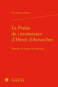 Elsa Marguin-Hamon - La poésie de circonstance d'Henri d'Avranches - Portrait de l'artiste en souverain.