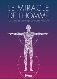 Le miracle de lhomme - Mystères et merveilles du corps humain.pdf