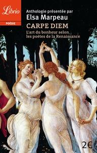 Elsa Marpeau - Carpe diem - L'art du bonheur selon les poètes de la Renaissance.