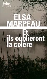 Elsa Marpeau - Et ils oublieront la colère.