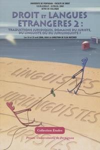 Elsa Matzner et  Collectif - Droit et langues étrangères 2 : traductions juridiques, domaine du juriste, du linguiste ou du jurilinguiste ?.