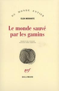 Elsa Morante - Le monde sauvé par les gamins.