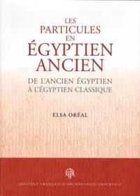 Elsa Oreal - Les particules en égyptien ancien - De l'ancien égyptien à l'égyptien classique.