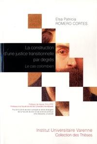 Elsa Patricia Romero Cortes - La construction d'une justice transitionnelle par degrés - Le cas colombien.