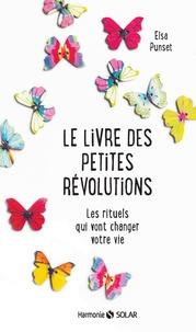 Elsa Punset - Le livre des petites révolutions - Les rituels qui vont changer votre vie.