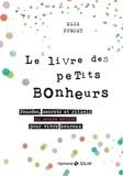 Elsa Punset - Le livre des petits bonheurs - Pensées, secrets et rituels du monde entier pour vivre heureux.